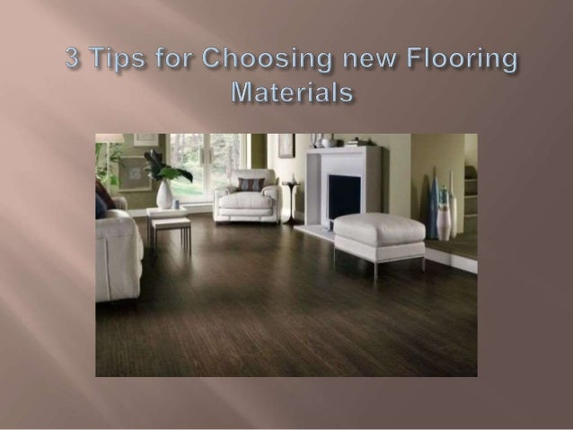 New Flooring Materials 3 tips for choosing new flooring materials
