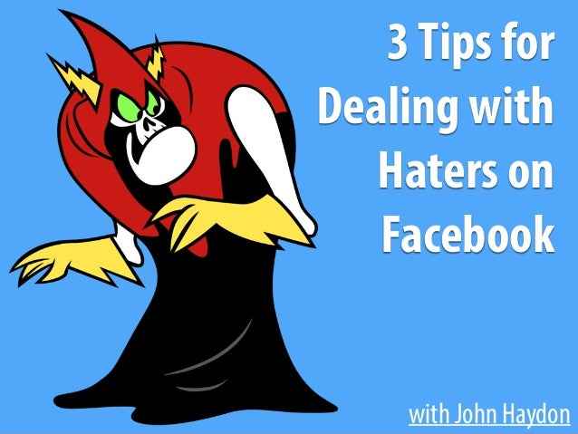 with John Haydon 3Tips for Dealing with Haters on Facebook