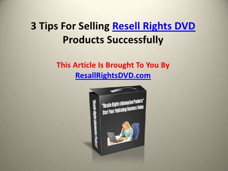 3 Tips For Selling Resell Rights DVD Products SuccessfullyThis Article Is Brought To You By ResallRightsDVD.com<br />