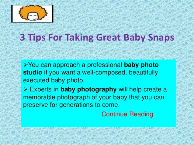 3 Tips For Taking Great Baby Snaps You can approach a professional baby photo studio if you want a well-composed, beautif...