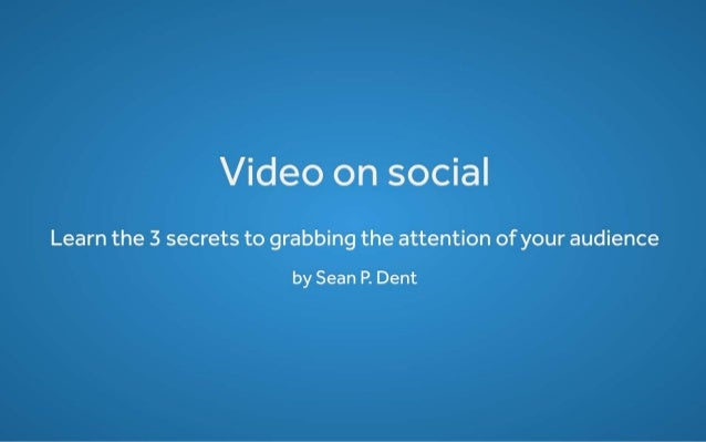 Video on social: Learn the 3 secrets to grabbing the attention of your audience