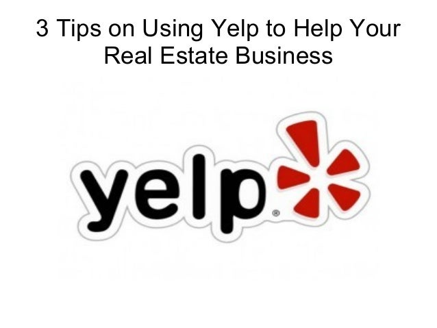 3 Tips on Using Yelp to Help Your Real Estate Business