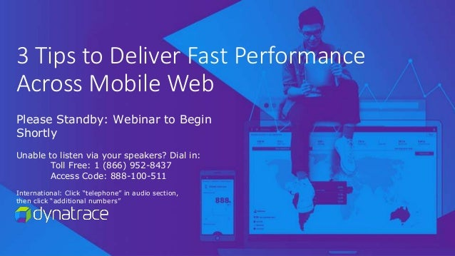 3 Tips to Deliver Fast Performance Across Mobile Web Please Standby: Webinar to Begin Shortly Unable to listen via your sp...