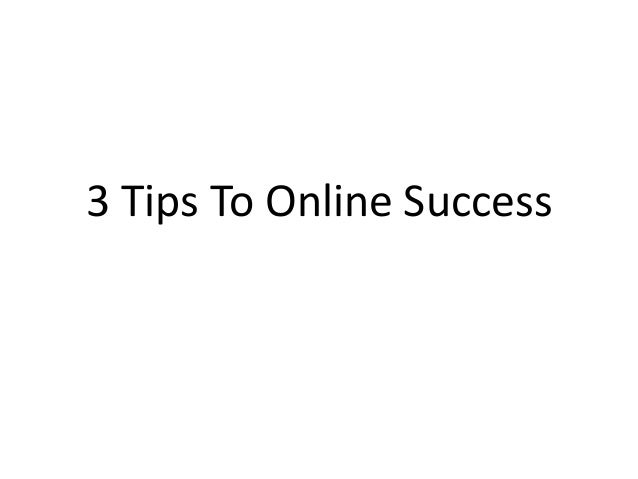 3 Tips To Online Success