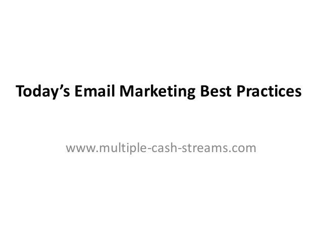 Today's Email Marketing Best Practices www.multiple-cash-streams.com
