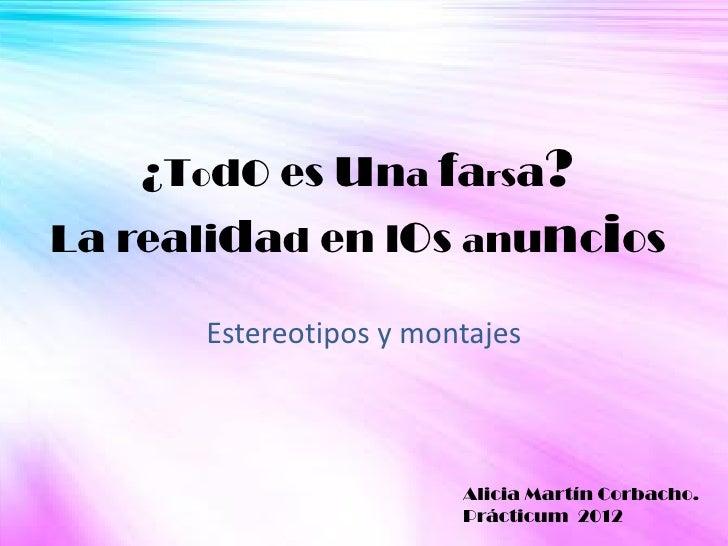¿Todo es una farsa?La realidad en los anuncios      Estereotipos y montajes                        Alicia Martín Corbacho....