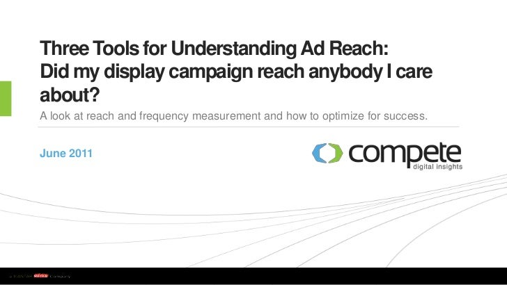 Three Tools for Understanding Ad Reach: Did my display campaign reach anybody I care about?<br />A look at reach and frequ...