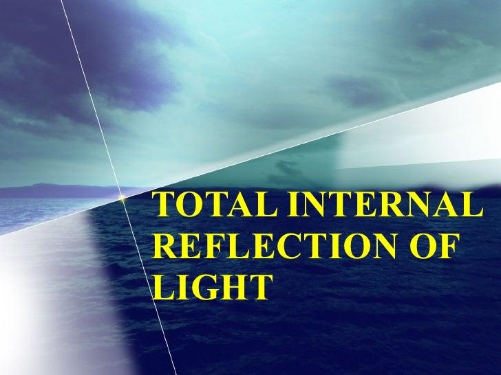 TOTAL INTERNAL REFLECTION OF LIGHT
