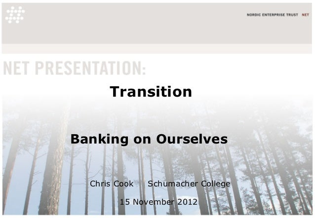 TransitionBanking on Ourselves  Chris Cook   Schumacher College        15 November 2012