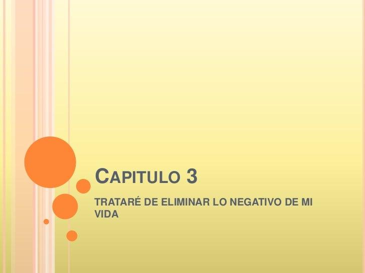 CAPITULO 3TRATARÉ DE ELIMINAR LO NEGATIVO DE MIVIDA