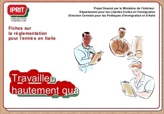 Travailleurs hautement qualifiés Fiches sur la ré glementation pour l'entré e en Italie Projet financé par le Ministère de...