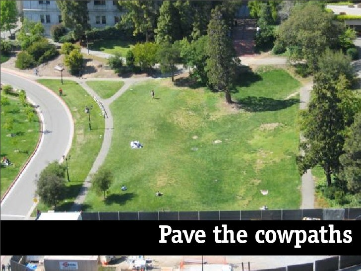 Pave the cowpaths