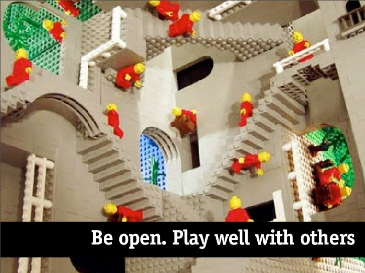 Be open. Play well with others