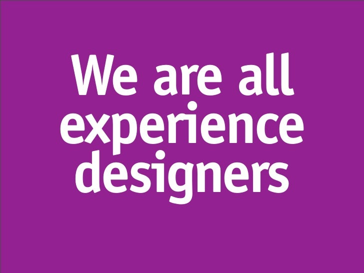 We are all experience  designers