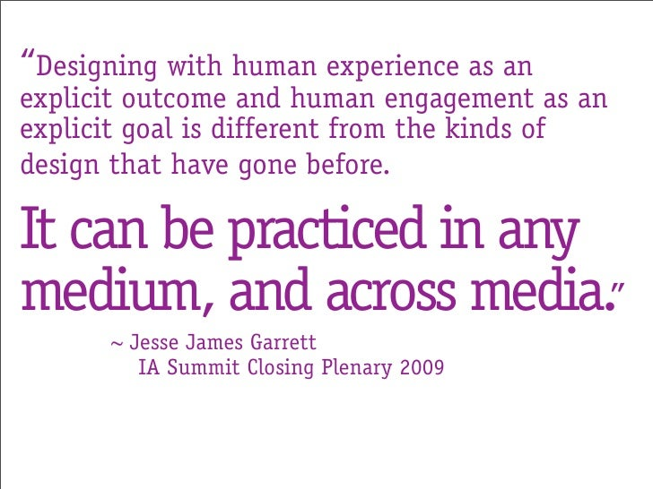 """""""Designing with human experience as an explicit outcome and human engagement as an explicit goal is different from the kin..."""