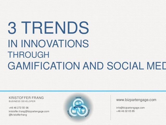 3 TRENDS IN INNOVATIONS THROUGH  GAMIFICATION AND SOCIAL MED KRISTOFFER FRANG BUSINESS DEVELOPER  +46 46 272 55 06 kristof...