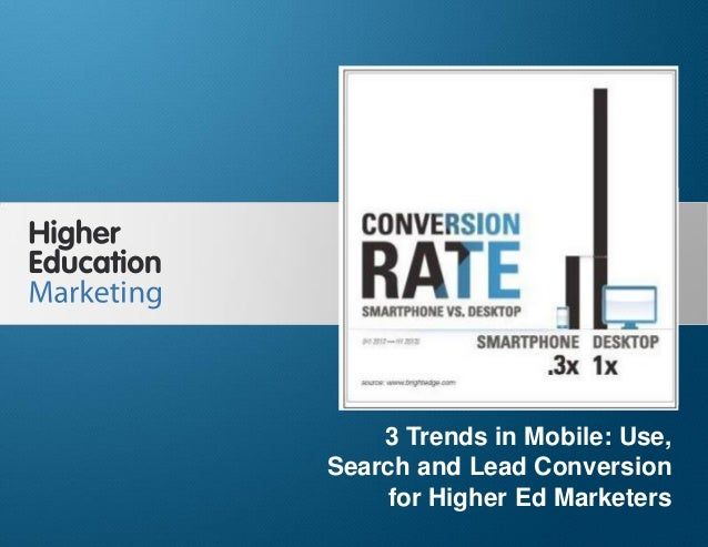 3 Trends in Mobile: Use, Search and Lead Conversion for Higher Ed Marketers Slide 1 3 Trends in Mobile: Use, Search and Le...