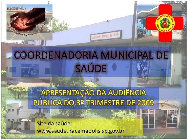 COORDENADORIA MUNICIPAL DE         SAÚDE     APRESENTAÇÃO DA AUDIÊNCIA   PÚBLICA DO 3º TRIMESTRE DE 2009    Site da saúde:...