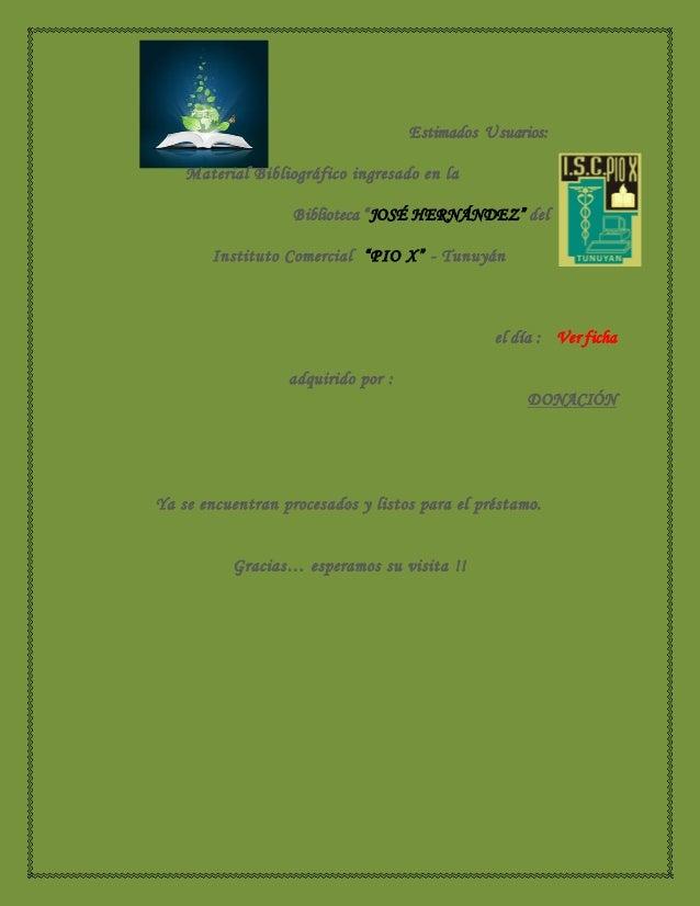 """Estimados Usuarios: Material Bibliográfico ingresado en la Biblioteca """"JOSÉ HERNÁNDEZ"""" del Instituto Comercial """"PIO X"""" - T..."""
