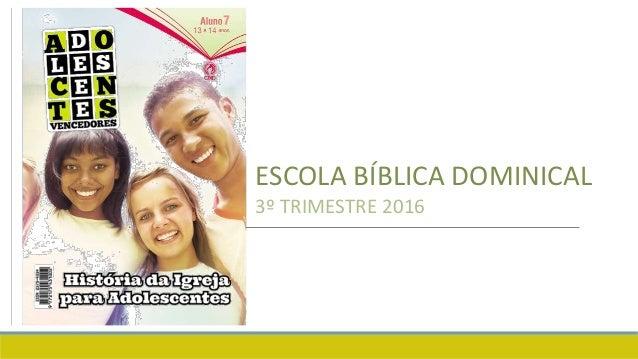 ESCOLA BÍBLICA DOMINICAL 3º TRIMESTRE 2016