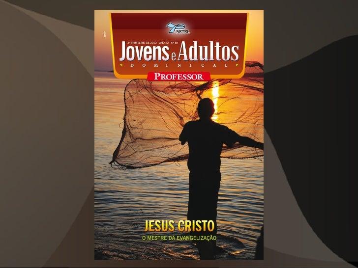 """LIÇÃO 208 de Julho de 2012""""Os primeiros discípulos de Jesus"""""""