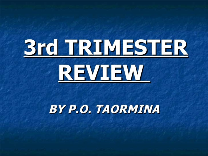 3rd TRIMESTER REVIEW  BY P.O. TAORMINA