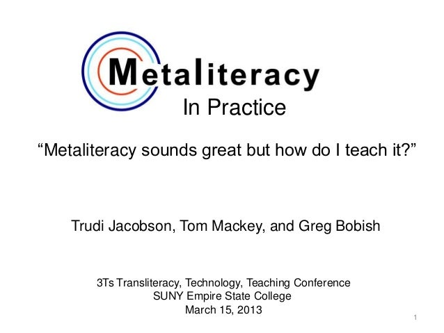 """In Practice""""Metaliteracy sounds great but how do I teach it?""""    Trudi Jacobson, Tom Mackey, and Greg Bobish       3Ts Tra..."""