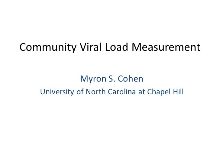 Community Viral Load Measurement              Myron S. Cohen   University of North Carolina at Chapel Hill