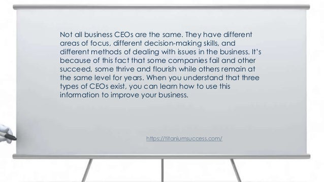 Not all business CEOs are the same. They have different areas of focus, different decision-making skills, and different me...
