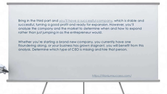 Bring in the third part and you'll have a successful company, which is stable and successful, turning a good profit and re...