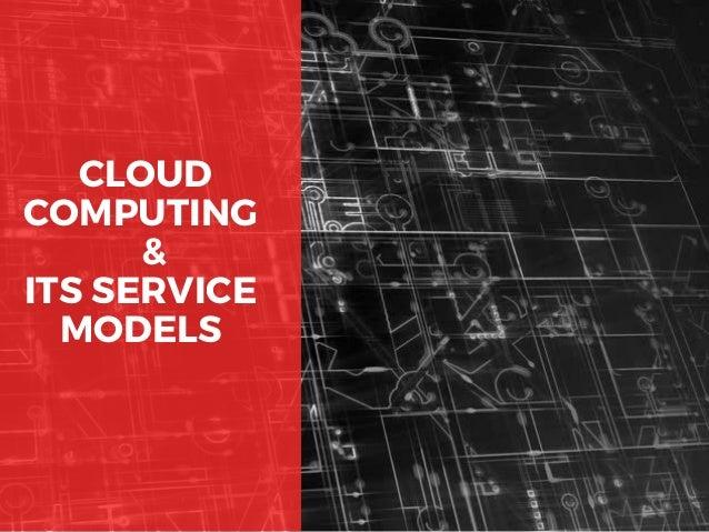 CLOUD COMPUTING   & ITS SERVICE MODELS