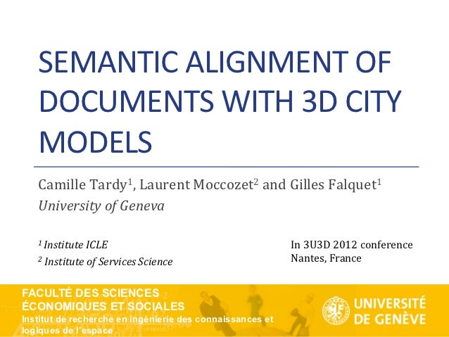 SEMANTIC)ALIGNMENT)OF)   DOCUMENTS)WITH)3D)CITY)   MODELS)   CamilleTardy1,LaurentMoccozet2andGillesFalquet1   University*...