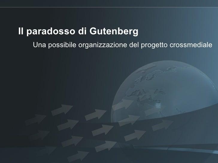 I l paradosso di Gutenberg Una possibile organizzazione del progetto crossmediale