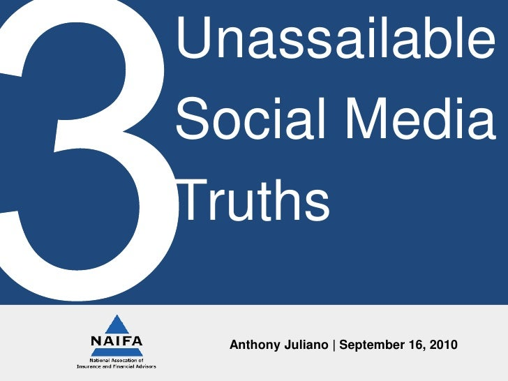 Unassailable<br />Social Media<br />Truths<br />3<br />Anthony Juliano | September 16, 2010<br />