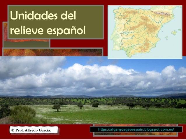 Unidades del relieve español © Prof. Alfredo García.© Prof. Alfredo García. https://algargosgeoespain.blogspot.com.es/