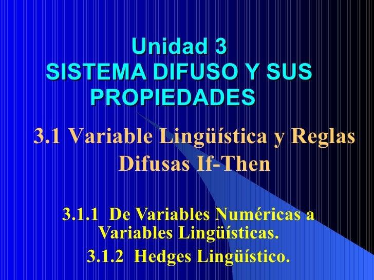3.1.1  De Variables Numéricas a Variables Lingüísticas. 3.1.2  Hedges Lingüístico. Unidad 3 SISTEMA DIFUSO Y SUS PROPIEDAD...