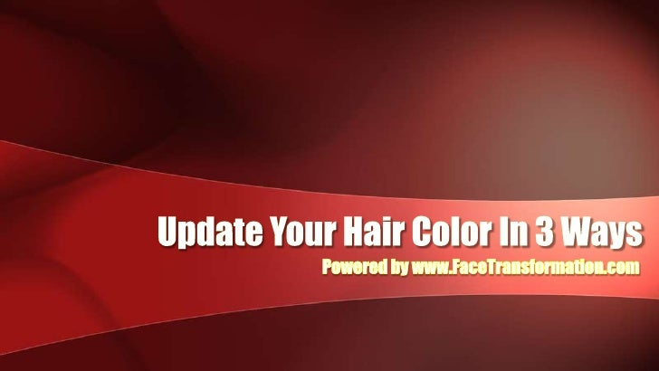 Update Your Hair Color In 3 Ways<br />Powered by www.FaceTransformation.com<br />