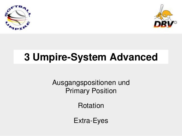 3 Umpire-System Advanced     Ausgangspositionen und        Primary Position            Rotation           Extra-Eyes