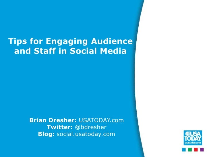 Tips for Engaging Audienceand Staff in Social Media<br />Brian Dresher: USATODAY.com<br />Twitter: @bdresher<br />Blog: so...