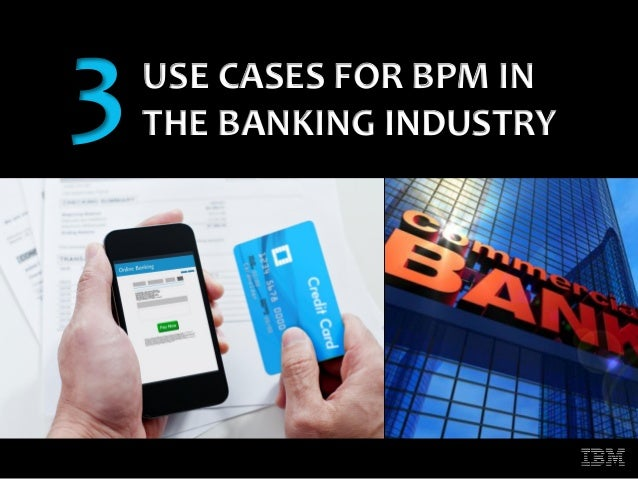 1 USE CASES FOR BPM IN THE BANKING INDUSTRY3