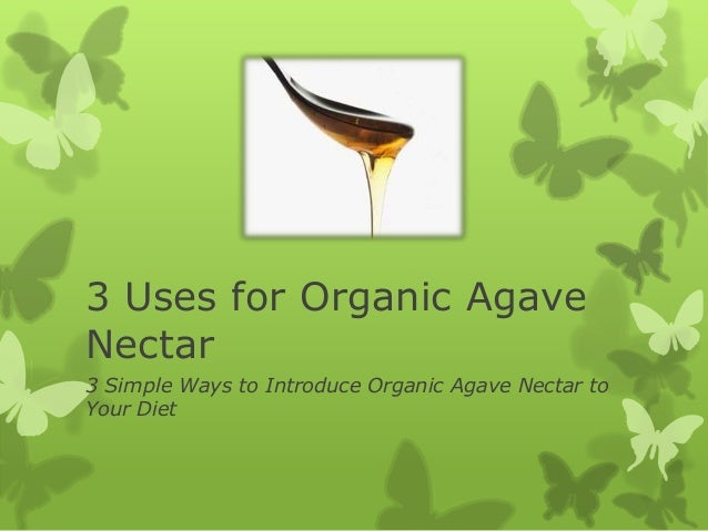 3 Uses for Organic Agave Nectar 3 Simple Ways to Introduce Organic Agave Nectar to Your Diet