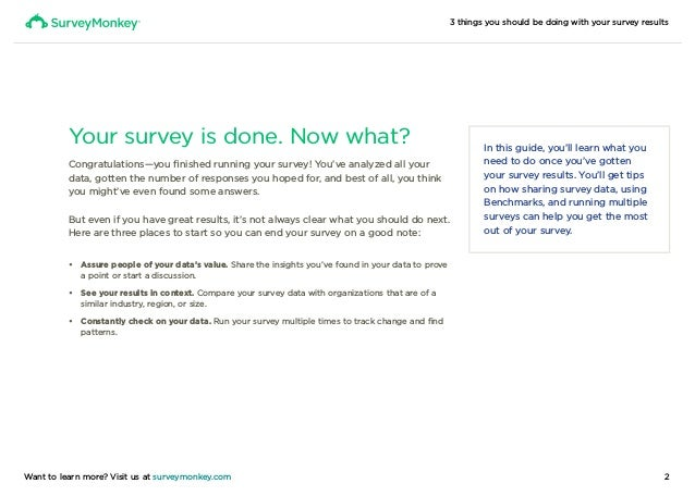 3 things you should be doing with your survey results 2Want to learn more? Visit us at surveymonkey.com Your survey is don...