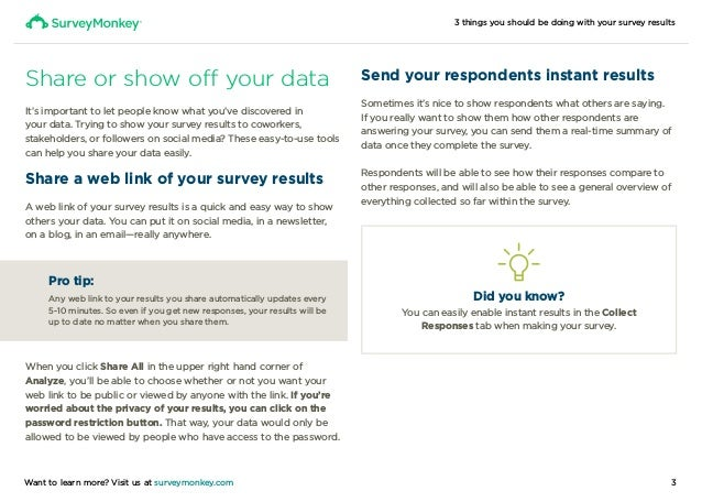 3 things you should be doing with your survey results 3Want to learn more? Visit us at surveymonkey.com Share or show off ...