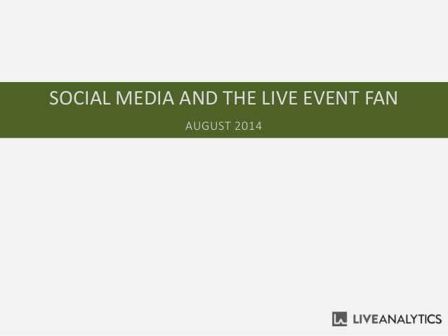 SOCIAL MEDIA AND THE LIVE EVENT FAN AUGUST 2014