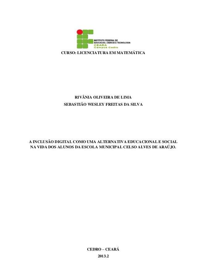 CURSO: LICENCIATURA EM MATEMÁTICA RIVÂNIA OLIVEIRA DE LIMA SEBASTIÃO WESLEY FREITAS DA SILVA A INCLUSÃO DIGITAL COMO UMA A...