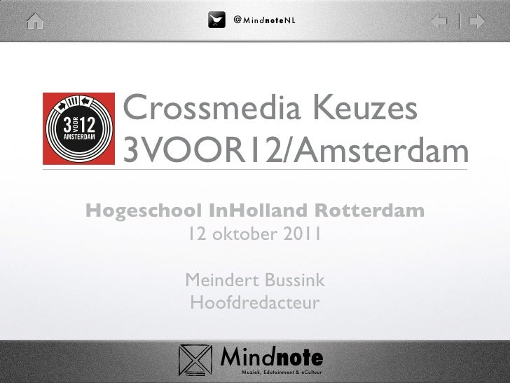 @ M i nd no t eN L   Crossmedia Keuzes   3VOOR12/AmsterdamHogeschool InHolland Rotterdam        12 oktober 2011        Mei...