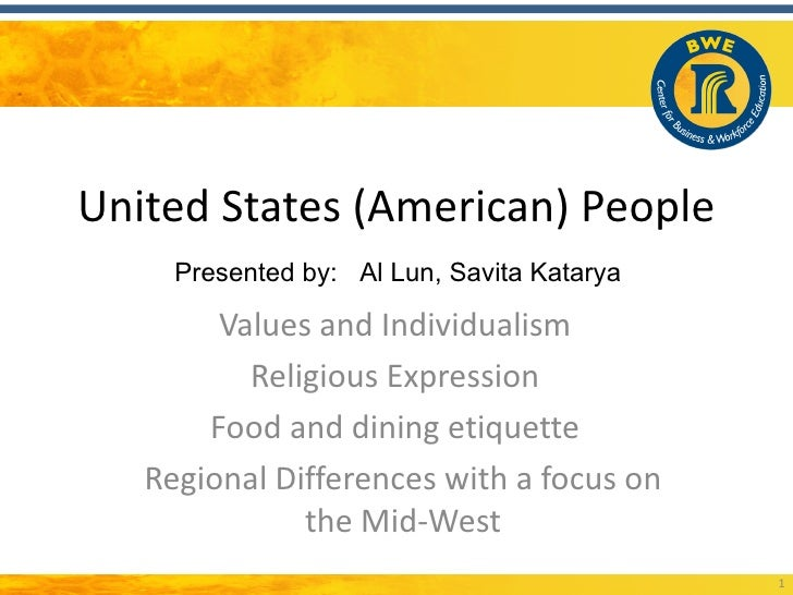 United States (American) People     Presented by: Al Lun, Savita Katarya        Values and Individualism          Religiou...
