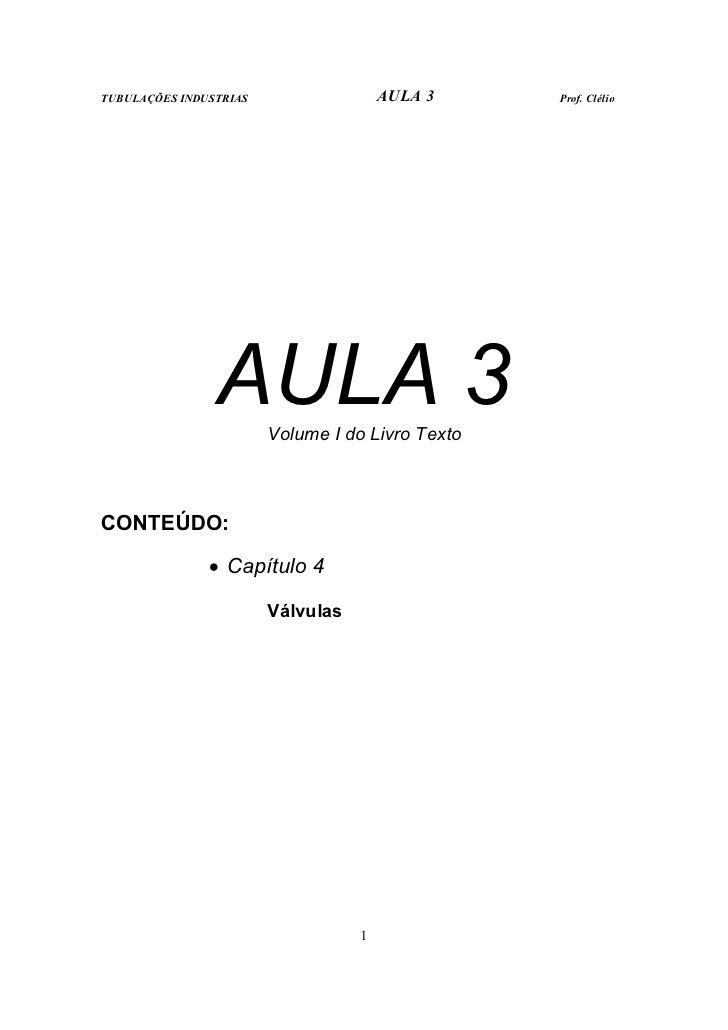 TUBULAÇÕES INDUSTRIAS                  AULA 3     Prof. Clélio                AULA 3  Volume I do Livro TextoCONTEÚDO:    ...
