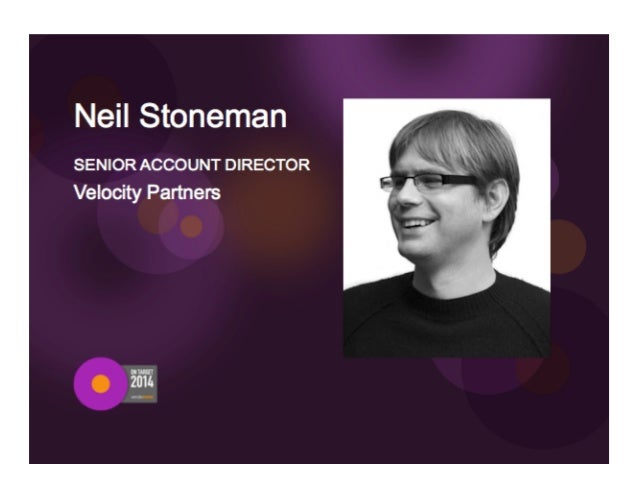 All you wanted to know about content marketing but were afraid to ask Neil Stoneman Velocity Partners What senior marketer...
