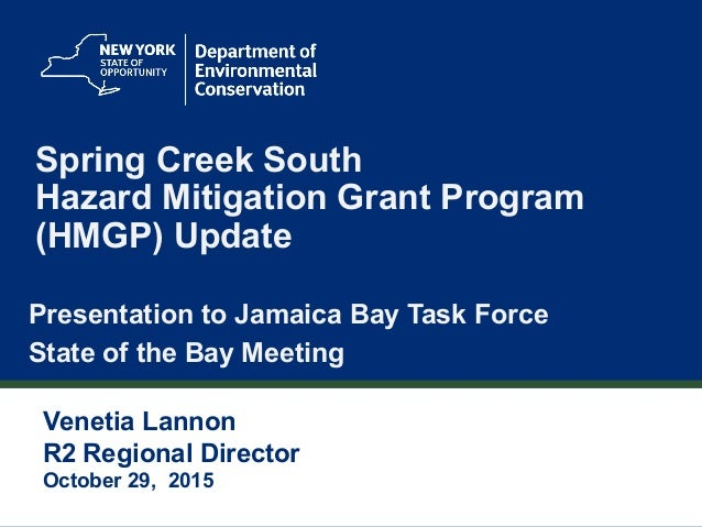 1 Spring Creek South Hazard Mitigation Grant Program (HMGP) Update Presentation to Jamaica Bay Task Force State of the Bay...